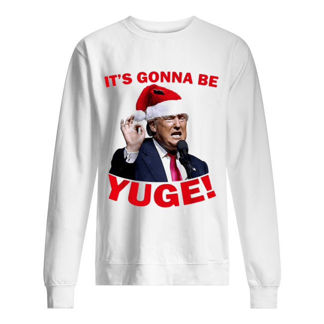 Donald Trump it's gonna be Yuge Christmas  Unisex Sweatshirt