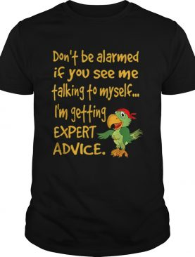 Dont Be Alarmed If You See Me Talking To Myself Green Parrot shirt