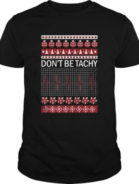Dont Be Tachy Ugly Christmas shirt