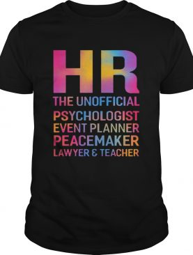 HR the unofficial psychologist event planner peacemaker lawyer shirt