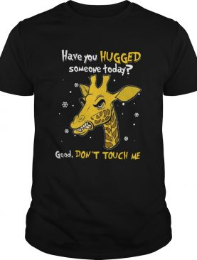 Have You Hugged Someone Today Good Dont Touch Me shirt
