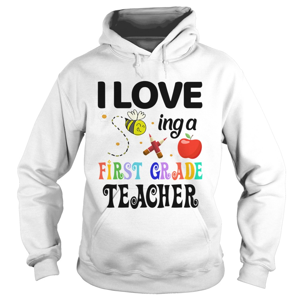 I Love Being A First Grade Teacher  Hoodie
