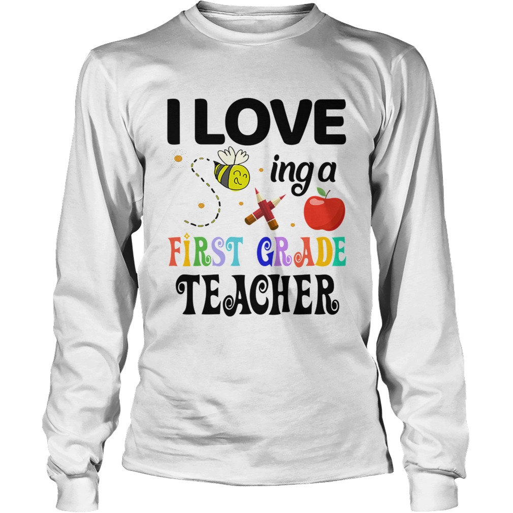 I Love Being A First Grade Teacher  LongSleeve
