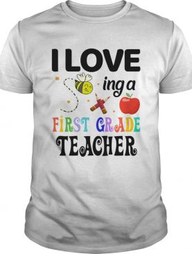 I Love Being A First Grade Teacher shirt