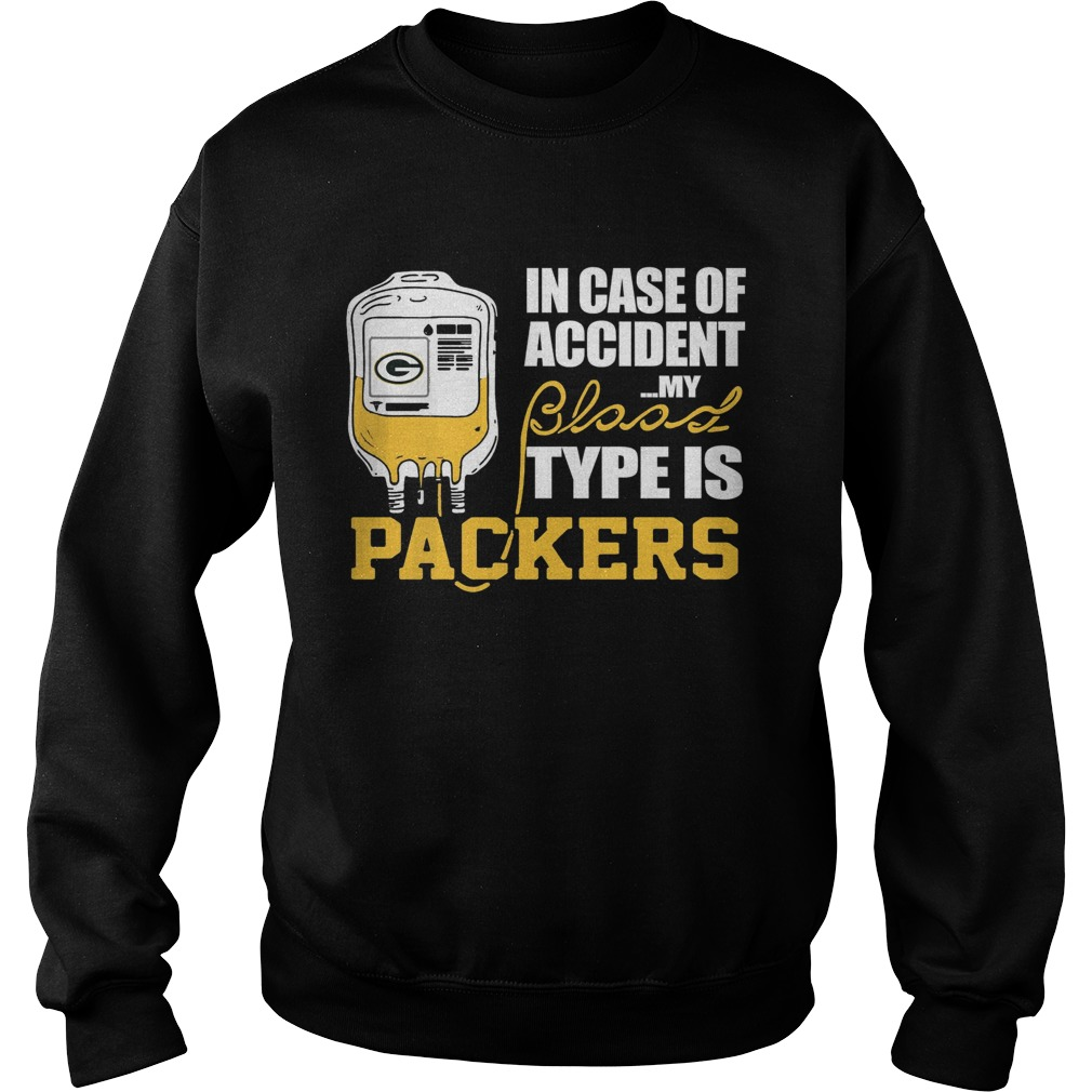 In Case Of Accident My Blood Type Is Green Bay Packers  Sweatshirt