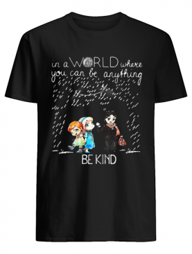 Mary Poppins and Elsa, Anna in a world where you can be anything be kind shirt