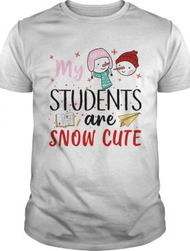 My Students Are Snow Cute shirt