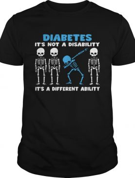 Skeleton Diabetes Its Not A Disability Its A Different Ability shirt