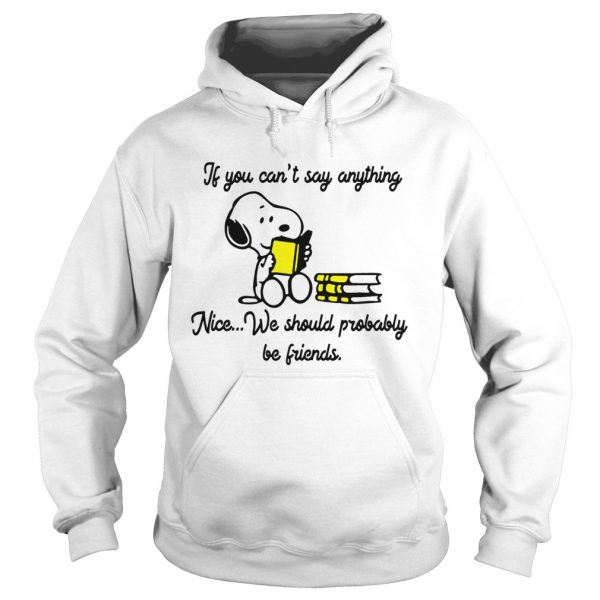 Snoopy If you cant say anything Nice we should probably be friends  Hoodie