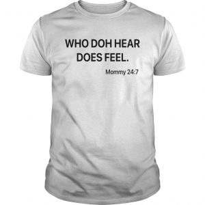 Who doh hear does feel mommy 247  Unisex