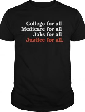 College For All Medicare For All Jobs For All Justice For All shirt