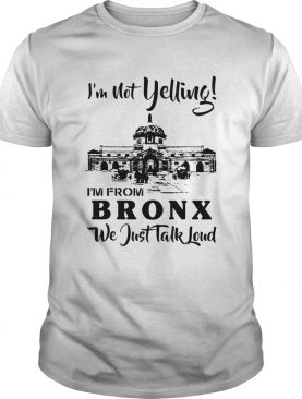 Im not yelling Im from Brox we just talk loud shirt