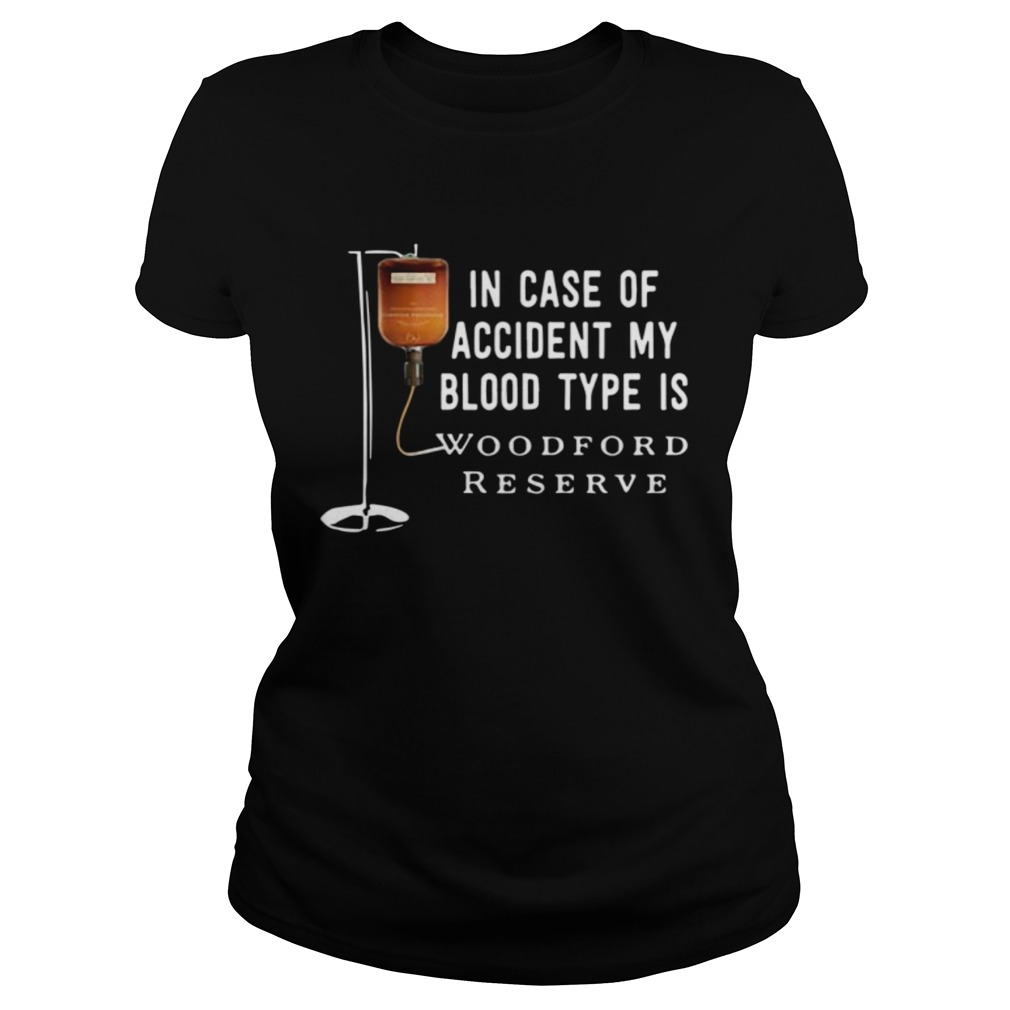 In case of accident my blood type is Woodford Reserve  Classic Ladies