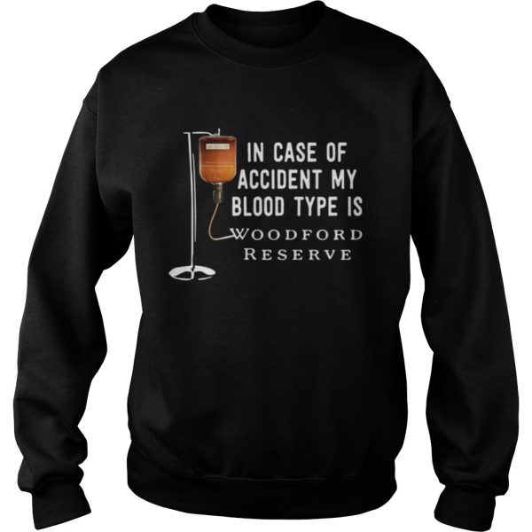 In case of accident my blood type is Woodford Reserve  Sweatshirt