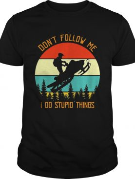Sleigher dont follow me I do stupid things sunset shirt