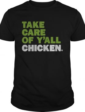 Take Care Of Yall Chicken shirt