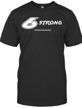 6 Strong #Prayfornewman T-Shirt