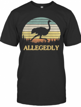 Allegedly Ostrich Retro Flightless Bird Lover T-Shirt