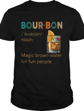 Bourbon Definition meaning Magic brown water for fun people shirt