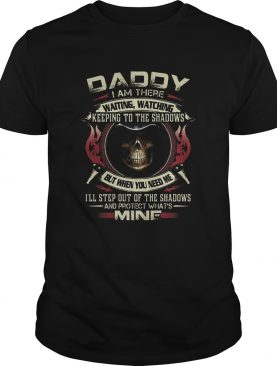 Death Daddy i am there waiting watching keeping to the shadows shirt