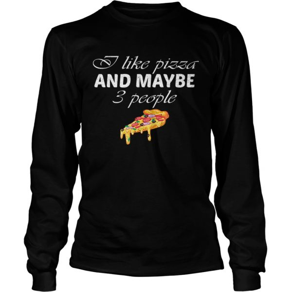 Funny I Like Pizza And Maybe Three People Sarcastic Foodie Saying  LongSleeve