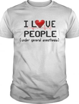 Funny I Love People Under General Anesthesia Nurse shirt