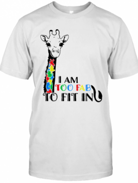Giraffe Autism Awareness I Am Too Fab To Fit In T-Shirt