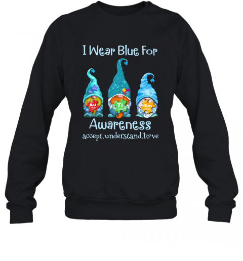 Gnomes I Wear Blue For Awareness Accept Understand Love Elements T-Shirt Unisex Sweatshirt