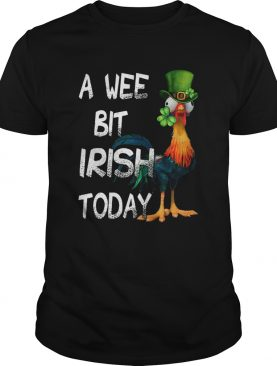 Hie Hie St Patricks Day A Wee Bit Irish Today shirt
