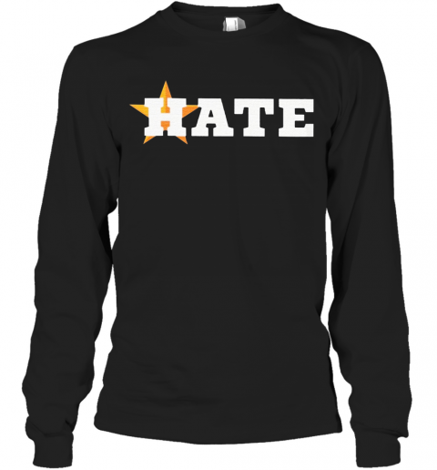 Houston Astros Hate Us Astros T-Shirt Long Sleeved T-shirt