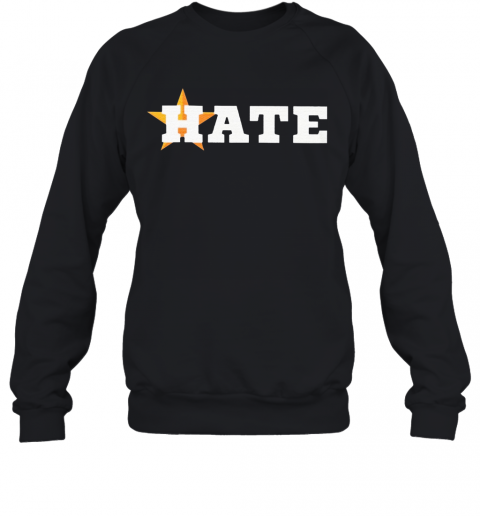 Houston Astros Hate Us Astros T-Shirt Unisex Sweatshirt