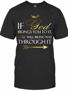 If God Brings You To It T-Shirt