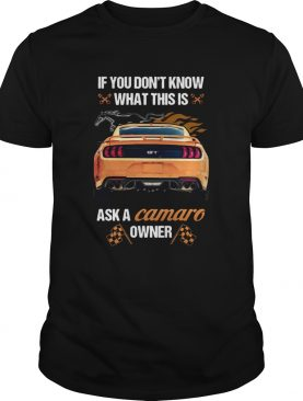If You Dont Know What This Is Ask A Camaro Owner shirt