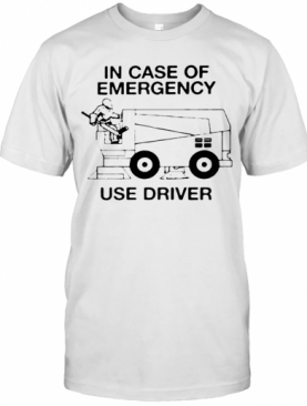 In Case Of Emergency Use Driver T-Shirt