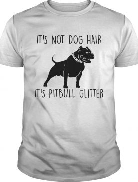 Its Not Dog Hair Its Pit Bull shirt