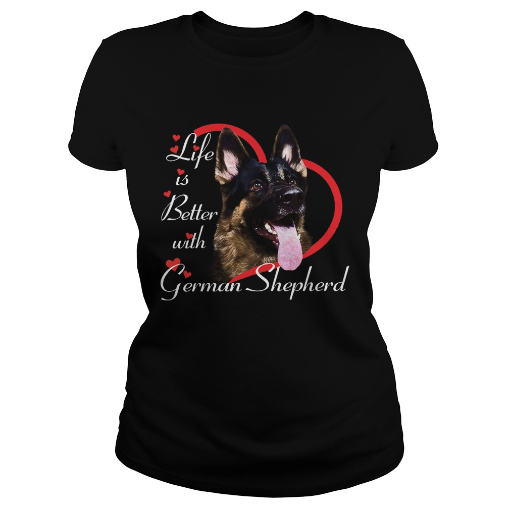 Life Is Better With A German Shepherd  Classic Ladies