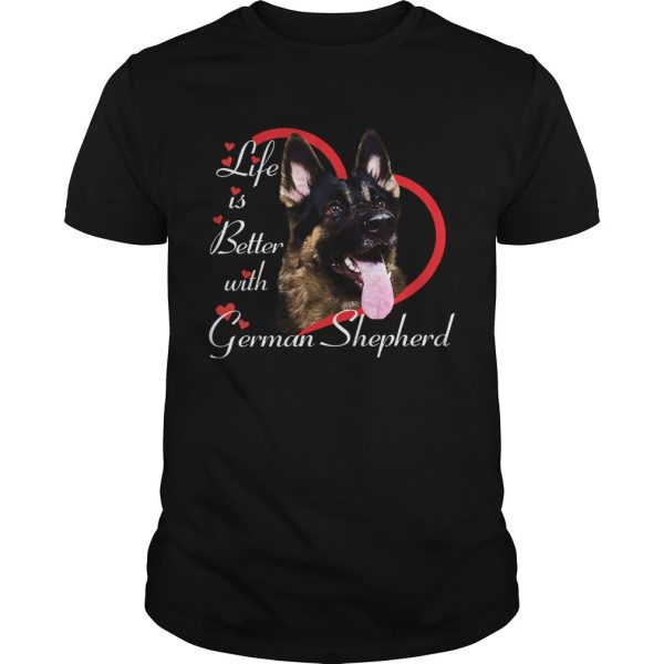 Life Is Better With A German Shepherd  Unisex