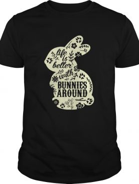 Life Is Better With Bunnies Around shirt