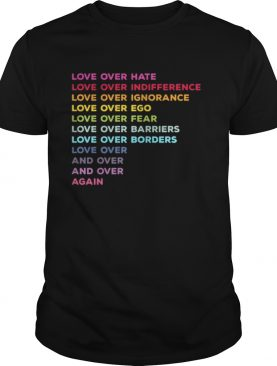 Love over hate love over indifference love over ignorance shirt
