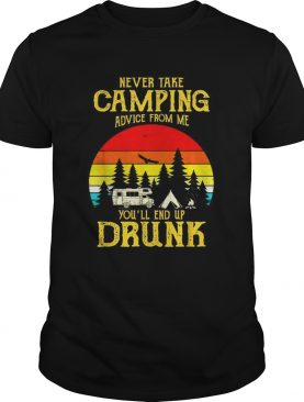 Never take camping advice from me youll end up drunk vintage shirt