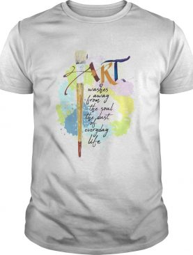 Paint Art Washed Away From The Soul The Dust Of Everyday Life shirt
