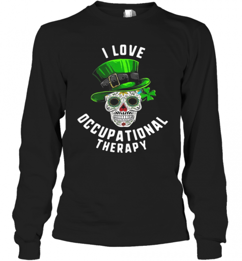 Patricks Day I Love Occupational Therapy Sugar Skull Dead T-Shirt Long Sleeved T-shirt
