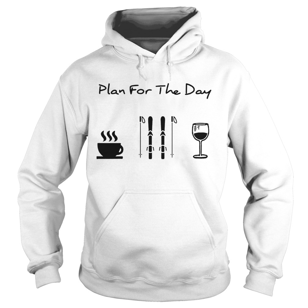 Plan For The Day Coffee Skiing And Wine  Hoodie