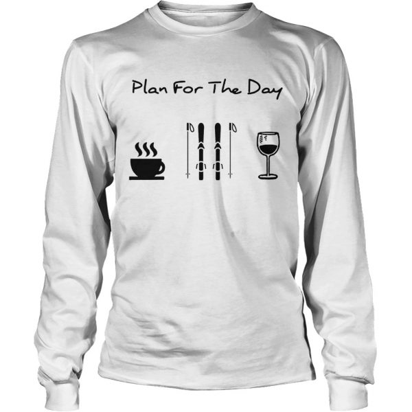 Plan For The Day Coffee Skiing And Wine  LongSleeve