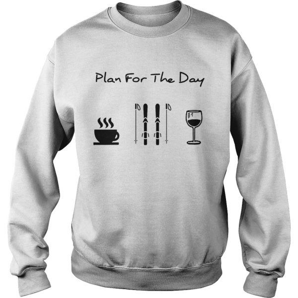 Plan For The Day Coffee Skiing And Wine  Sweatshirt