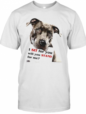 Rottweiler Dog I Sit For You Will You Stand For Me T-Shirt
