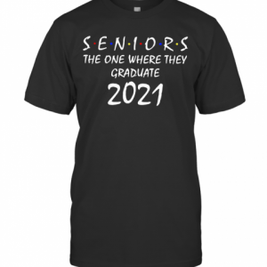 Seniors The One Where They Graduate 2021 Friends T-Shirt Classic Men's T-shirt