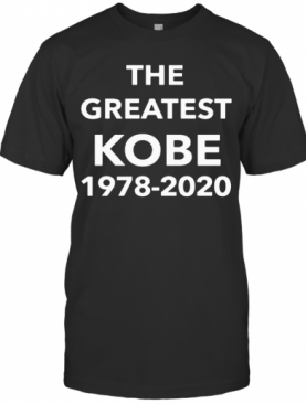 The Greatest Kobe 1978 2020 T-Shirt