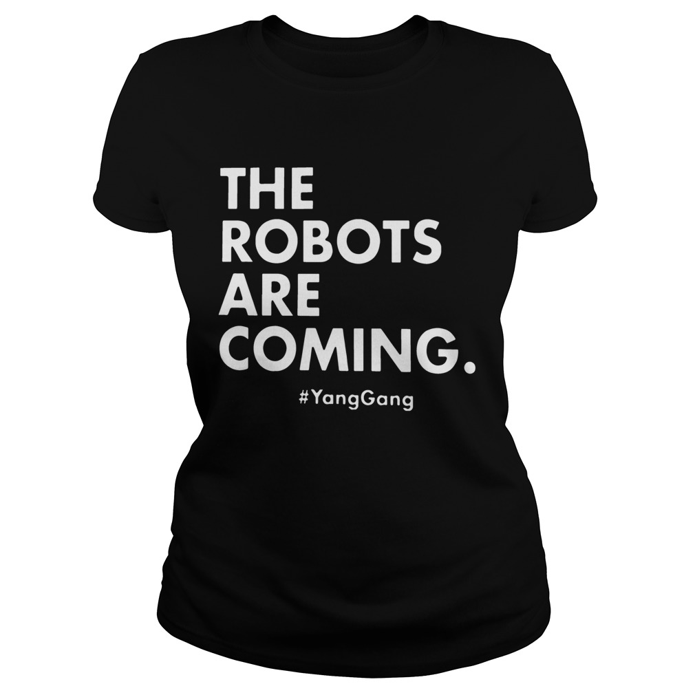 The Robots Are Coming YangGang  Classic Ladies