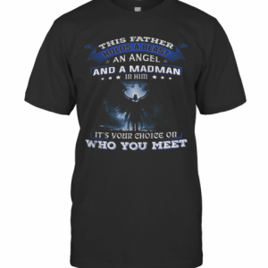 This Father Holds A Beast An Angel And A Madman In Him It'S Your T-Shirt Classic Men's T-shirt
